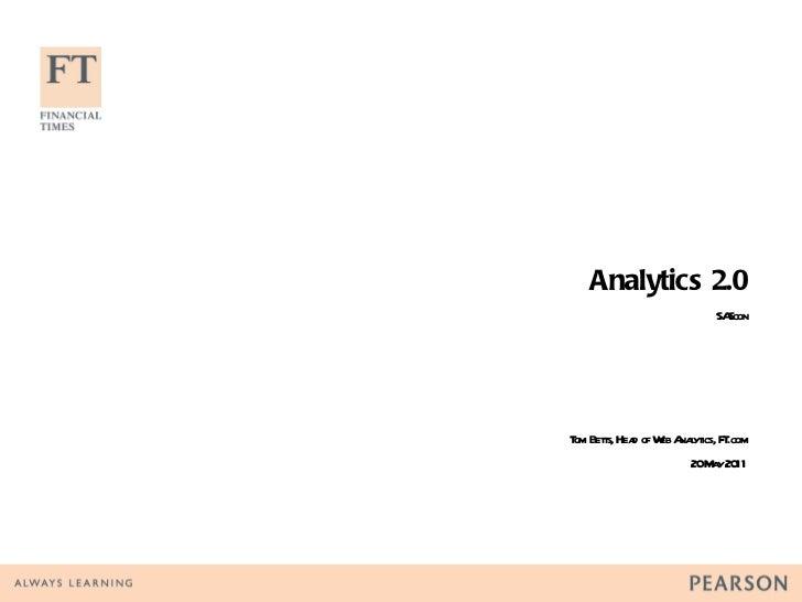 Analytics 2.0 SAScon Tom Betts, Head of Web Analytics, FT.com 20 May 2011