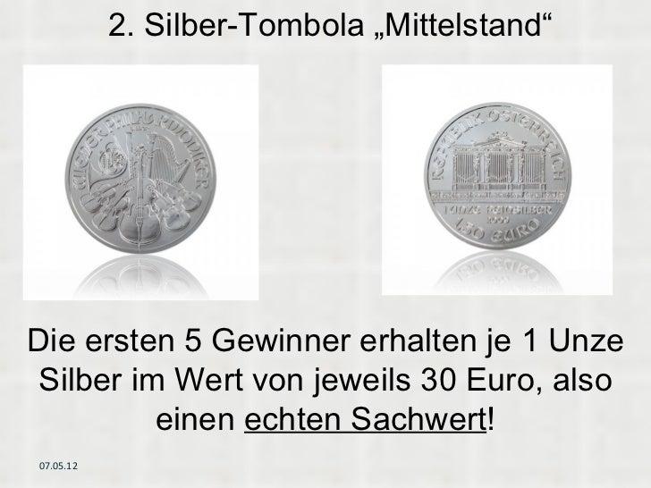 """2. Silber-Tombola """"Mittelstand""""Die ersten 5 Gewinner erhalten je 1 Unze Silber im Wert von jeweils 30 Euro, also          ..."""