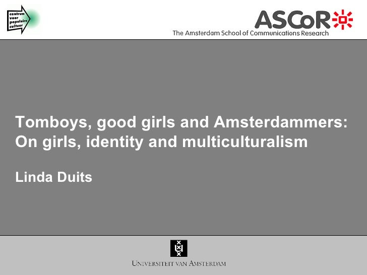 Tomboys, good girls and Amsterdammers: On girls, identity and multiculturalism Linda Duits