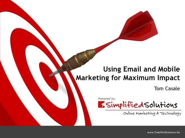 Using Email and MobileMarketing for Maximum Impact                        Tom Casale                   www.SimplifiedSolut...