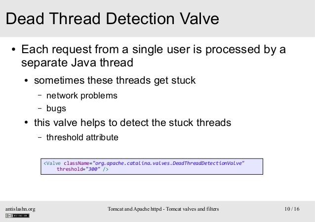 Dead Thread Detection Valve ●  Each request from a single user is processed by a separate Java thread ●  sometimes these t...