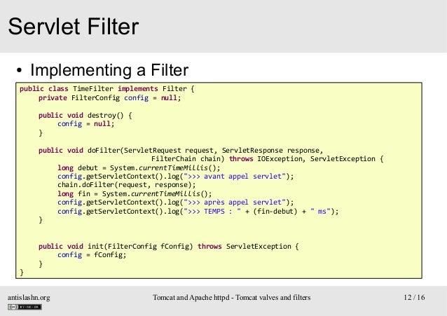 Servlet Filter ●  Implementing a Filter  public class TimeFilter implements Filter { private FilterConfig config = null; p...