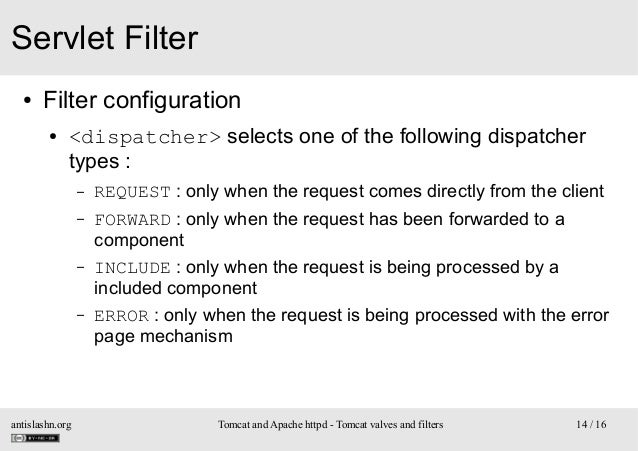 Servlet Filter ●  Filter configuration ●  <dispatcher> selects one of the following dispatcher types : –  REQUEST : only w...