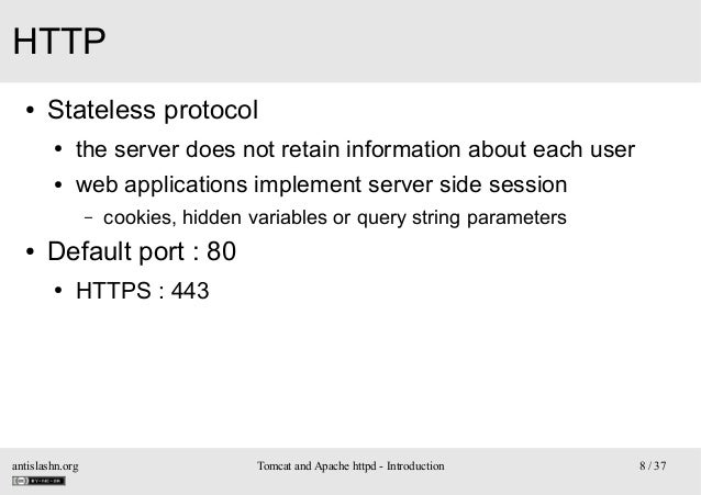 HTTP ●  Stateless protocol ●  the server does not retain information about each user  ●  web applications implement server...
