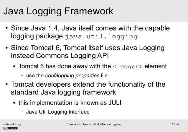 Java Logging Framework ●  ●  Since Java 1.4, Java itself comes with the capable logging package java.util.logging Since To...