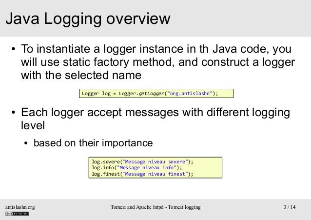 Java Logging overview ●  To instantiate a logger instance in th Java code, you will use static factory method, and constru...