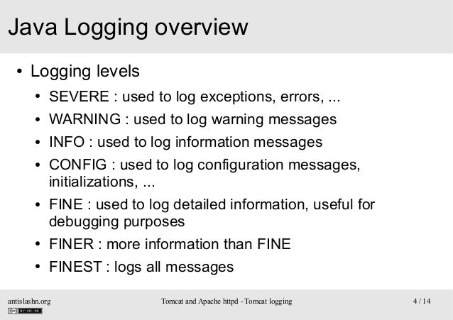 Java Logging overview ●  Logging levels ●  SEVERE : used to log exceptions, errors, ...  ●  WARNING : used to log warning ...