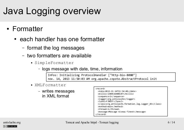 Java Logging overview ●  Formatter ●  each handler has one formatter – –  format the log messages two formatters are avail...