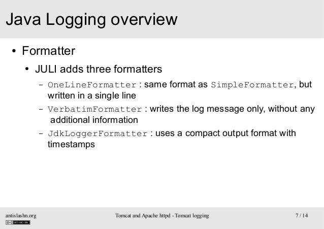Java Logging overview ●  Formatter ●  JULI adds three formatters –  –  –  antislashn.org  OneLineFormatter : same format a...