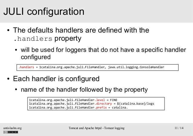 JULI configuration ●  The defaults handlers are defined with the .handlers property ●  will be used for loggers that do no...