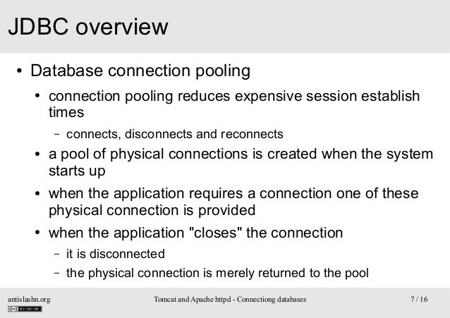 JDBC overview ●  Database connection pooling ●  connection pooling reduces expensive session establish times –  ●  ●  ●  c...