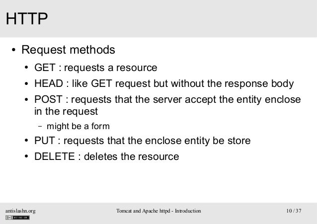 HTTP ●  Request methods ●  GET : requests a resource  ●  HEAD : like GET request but without the response body  ●  POST : ...