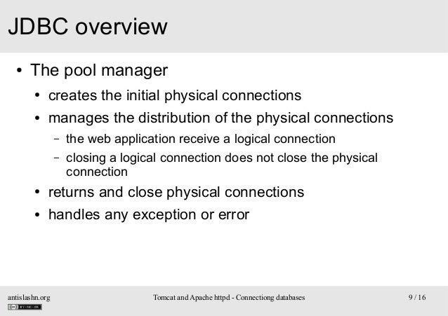 JDBC overview ●  The pool manager ●  creates the initial physical connections  ●  manages the distribution of the physical...