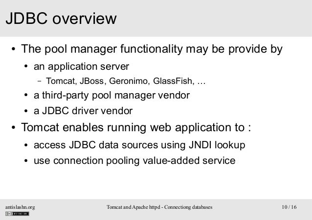 JDBC overview ●  The pool manager functionality may be provide by ●  an application server –  Tomcat, JBoss, Geronimo, Gla...