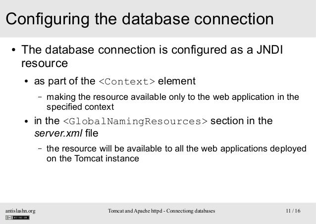 Configuring the database connection ●  The database connection is configured as a JNDI resource ●  as part of the <Context...