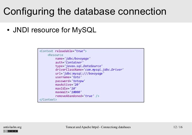 """Configuring the database connection ●  JNDI resource for MySQL <Context reloadable=""""true""""> <Resource name='jdbc/bovoyage' ..."""