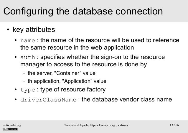 Configuring the database connection ●  key attributes ●  ●  name : the name of the resource will be used to reference the ...