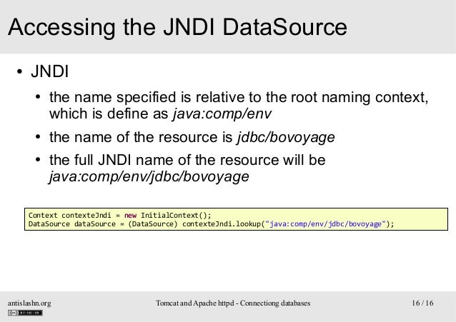 Accessing the JNDI DataSource ●  JNDI ●  ● ●  the name specified is relative to the root naming context, which is define a...
