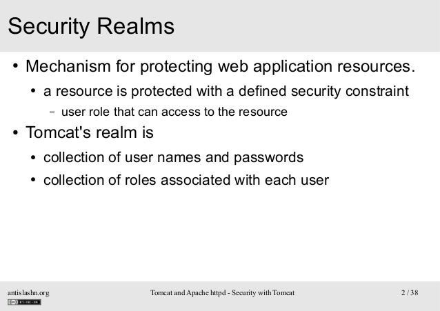 Security Realms ●  Mechanism for protecting web application resources. ●  a resource is protected with a defined security ...