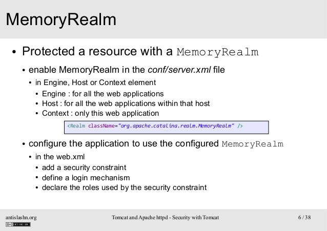 MemoryRealm ●  Protected a resource with a MemoryRealm ●  enable MemoryRealm in the conf/server.xml file ●  in Engine, Hos...