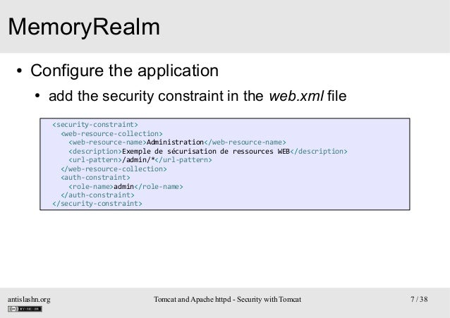 MemoryRealm ●  Configure the application ●  add the security constraint in the web.xml file <security-constraint> <web-res...