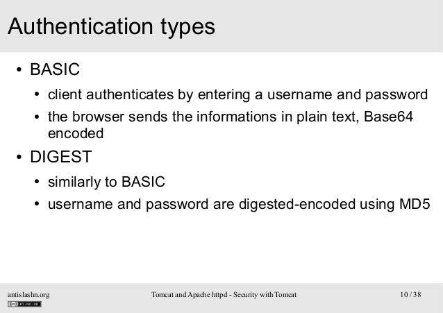 Authentication types ●  BASIC ● ●  ●  client authenticates by entering a username and password the browser sends the infor...