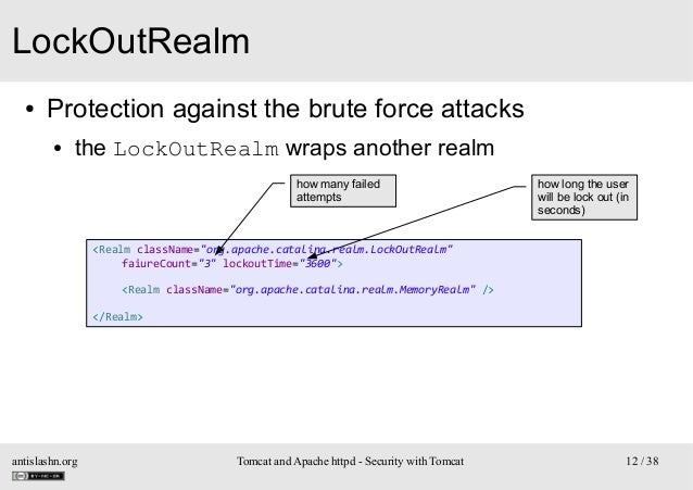 LockOutRealm ●  Protection against the brute force attacks ●  the LockOutRealm wraps another realm how many failed attempt...