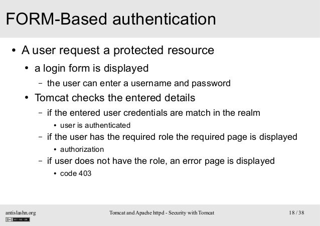 FORM-Based authentication ●  A user request a protected resource ●  a login form is displayed –  ●  the user can enter a u...