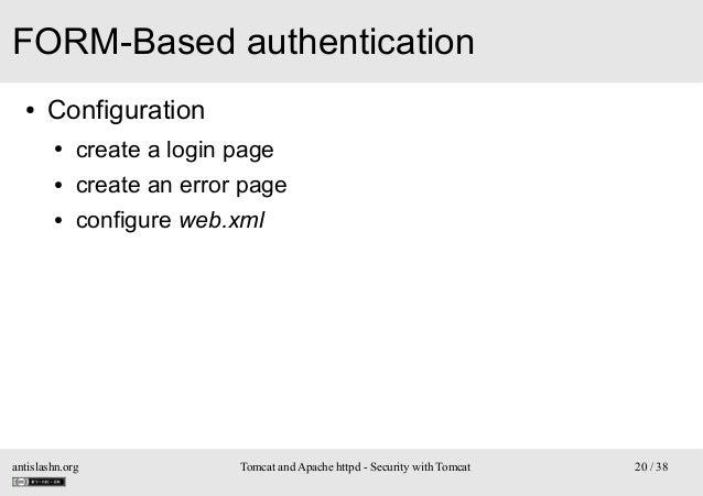 FORM-Based authentication ●  Configuration ●  create a login page  ●  create an error page  ●  configure web.xml  antislas...
