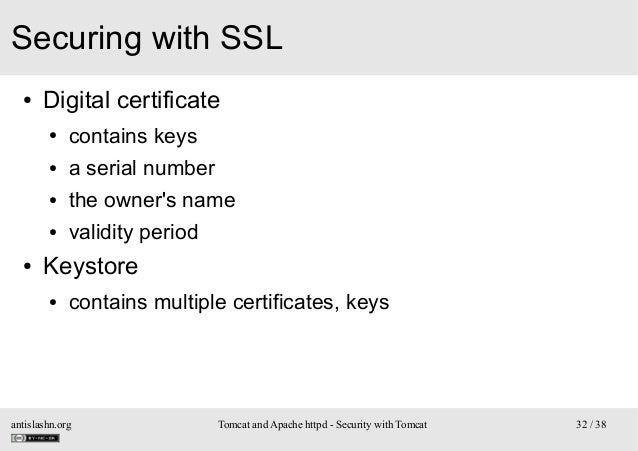 Securing with SSL ●  Digital certificate ● ●  a serial number  ●  the owner's name  ●  ●  contains keys  validity period  ...