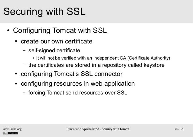 Securing with SSL ●  Configuring Tomcat with SSL ●  create our own certificate –  self-signed certificate ●  –  it will no...