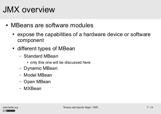 JMX overview ●  MBeans are software modules ●  ●  expose the capabilities of a hardware device or software component diffe...