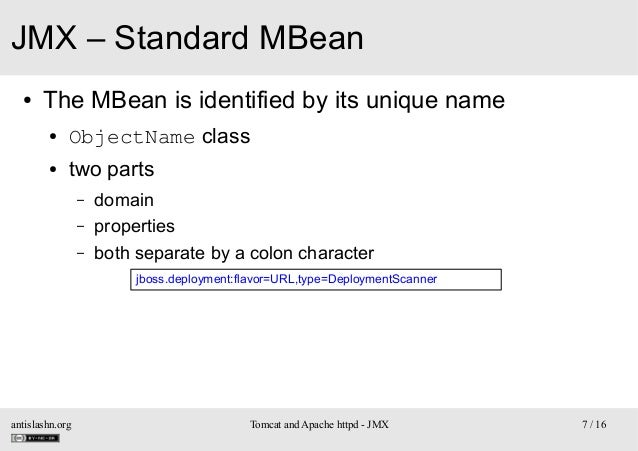 JMX – Standard MBean ●  The MBean is identified by its unique name ●  ObjectName class  ●  two parts – – –  domain propert...