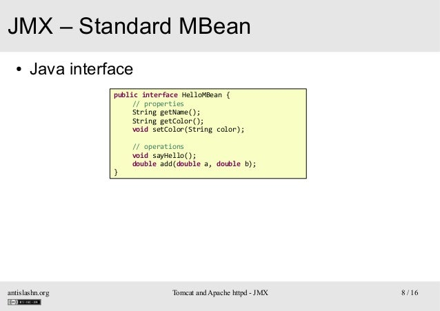 JMX – Standard MBean ●  Java interface public interface HelloMBean { // properties String getName(); String getColor(); vo...