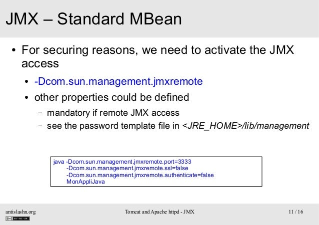 JMX – Standard MBean ●  For securing reasons, we need to activate the JMX access ●  -Dcom.sun.management.jmxremote  ●  oth...