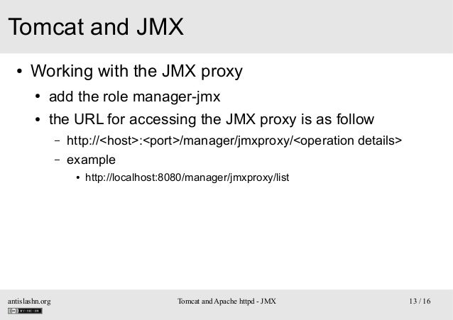 Tomcat and JMX ●  Working with the JMX proxy ●  add the role manager-jmx  ●  the URL for accessing the JMX proxy is as fol...