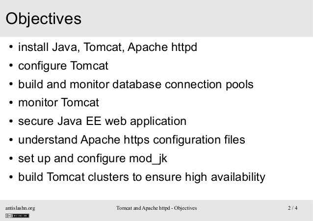 Objectives ●  install Java, Tomcat, Apache httpd  ●  configure Tomcat  ●  build and monitor database connection pools  ●  ...
