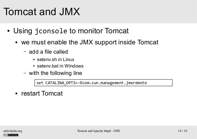 Tomcat and JMX ●  Using jconsole to monitor Tomcat ●  we must enable the JMX support inside Tomcat –  add a file called ● ...