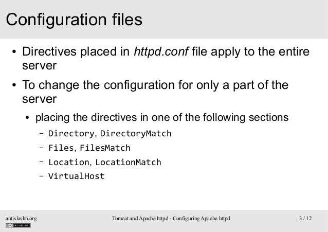 Configuration files ●  ●  Directives placed in httpd.conf file apply to the entire server To change the configuration for ...