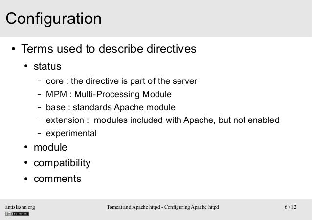 Configuration ●  Terms used to describe directives ●  status – – – – –  core : the directive is part of the server MPM : M...