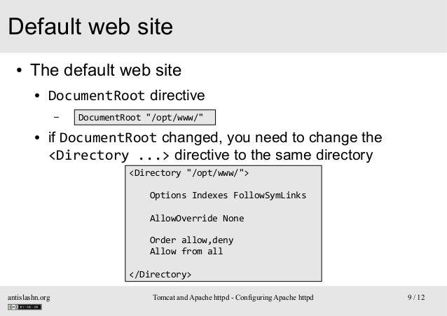 """Default web site ●  The default web site ●  DocumentRoot directive –  ●  DocumentRoot """"/opt/www/""""  if DocumentRoot changed..."""