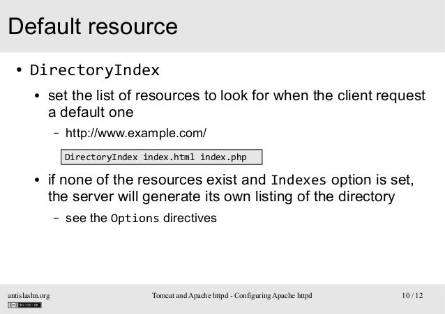 Default resource ●  DirectoryIndex ●  set the list of resources to look for when the client request a default one –  http:...