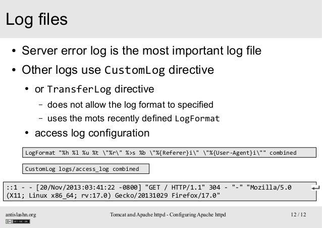 Log files ●  Server error log is the most important log file  ●  Other logs use CustomLog directive ●  or TransferLog dire...