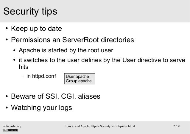 Security tips ●  Keep up to date  ●  Permissions an ServerRoot directories ● ●  Apache is started by the root user it swit...