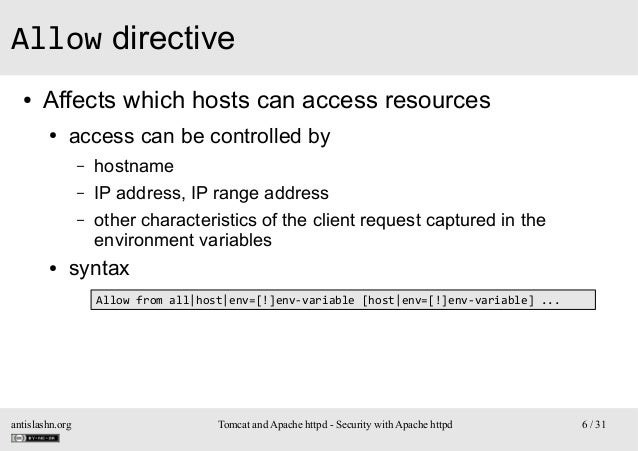 Allow directive ●  Affects which hosts can access resources ●  access can be controlled by – – –  ●  hostname IP address, ...