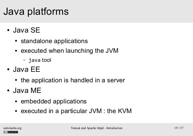 Java platforms ●  Java SE ●  standalone applications  ●  executed when launching the JVM –  ●  Java EE ●  ●  java tool  th...