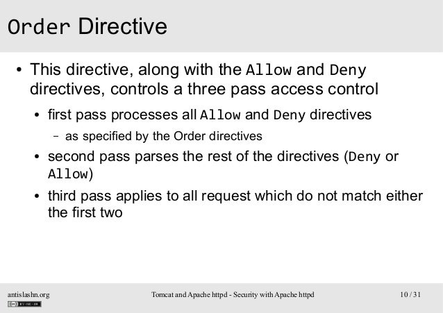 Order Directive ●  This directive, along with the Allow and Deny directives, controls a three pass access control ●  first...
