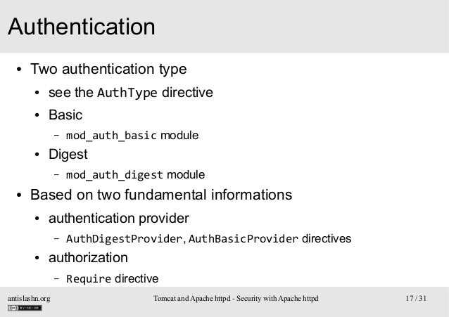 Authentication ●  Two authentication type ●  see the AuthType directive  ●  Basic –  ●  Digest –  ●  mod_auth_basic module...