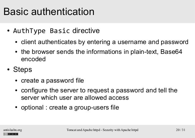 Basic authentication ●  AuthType Basic directive ● ●  ●  client authenticates by entering a username and password the brow...