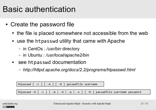 Basic authentication ●  Create the password file ●  the file is placed somewhere not accessible from the web  ●  use the h...